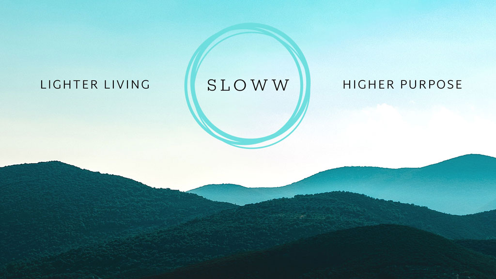 About Sloww Art of Slow Living Lighter Living Higher Purpose