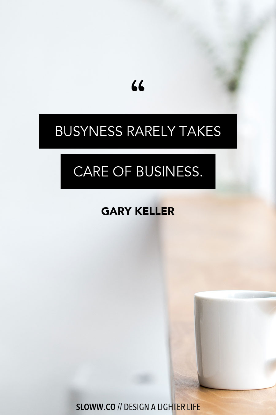 Sloww Gary Keller Busyness Quote
