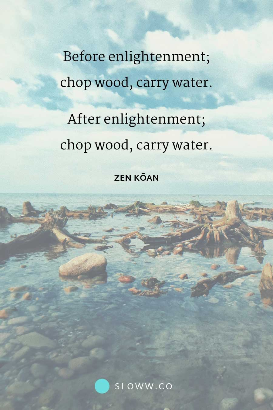 Enlightenment: 3 Meanings of Chop Wood, Carry Water | Sloww