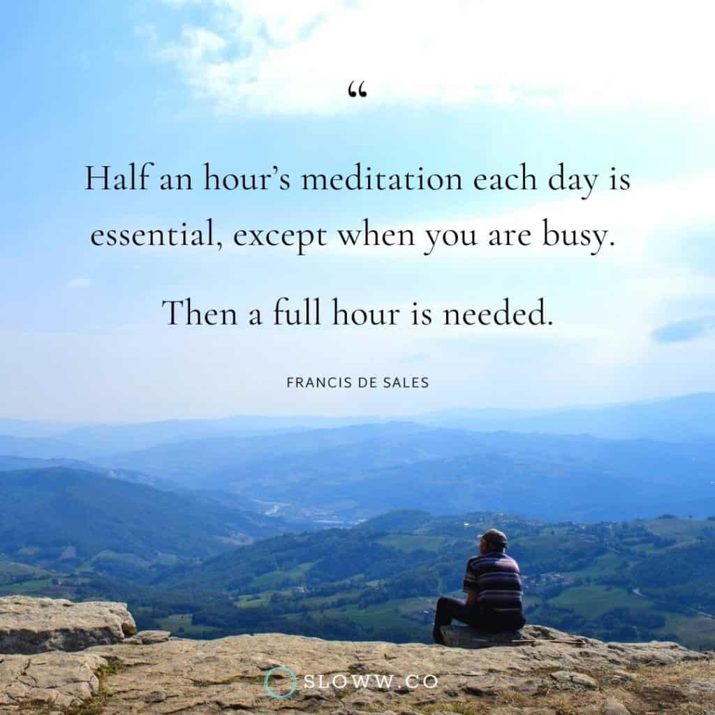 Sloww Meditation Busy Francis de Sales Quote